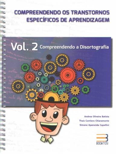 Compreendendo os transtornos especificos de aprendizagem - vol. 2 - Disortografia