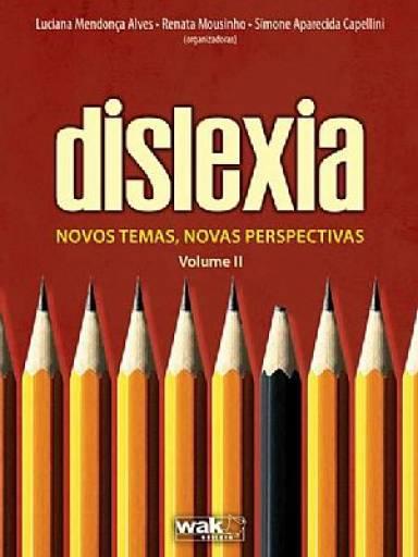 Dislexia - Novos Temas, Novas Perspectivas - volume II
