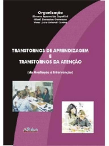 Transtornos de Aprendizagem e Transtornos da Atenção (da Avaliação à Intervenção)
